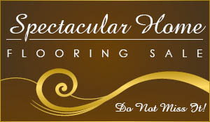 Get the floor you want for a price you'll love during the Spectacular Home Flooring Sale!